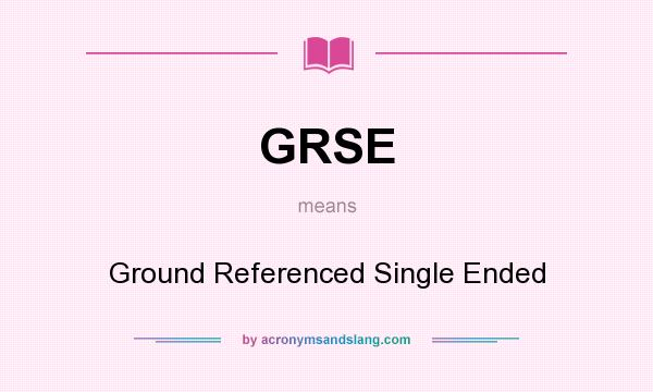 What does GRSE mean? It stands for Ground Referenced Single Ended