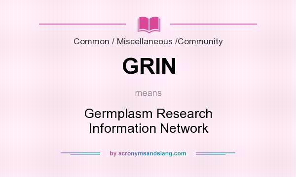 What does GRIN mean? It stands for Germplasm Research Information Network