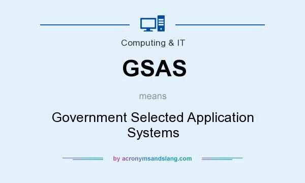 What does GSAS mean? It stands for Government Selected Application Systems