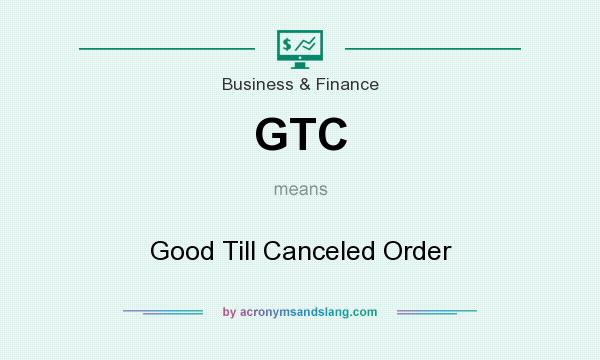 What does GTC mean? It stands for Good Till Canceled Order