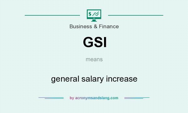 What does GSI mean? It stands for general salary increase