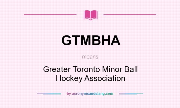 What does GTMBHA mean? It stands for Greater Toronto Minor Ball Hockey Association