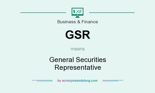 What does GSR mean? It stands for General Securities Representative