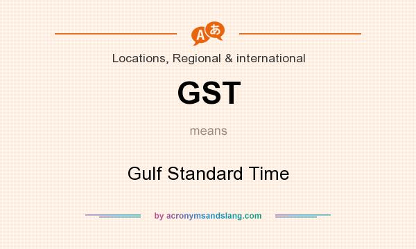 What does GST mean? It stands for Gulf Standard Time