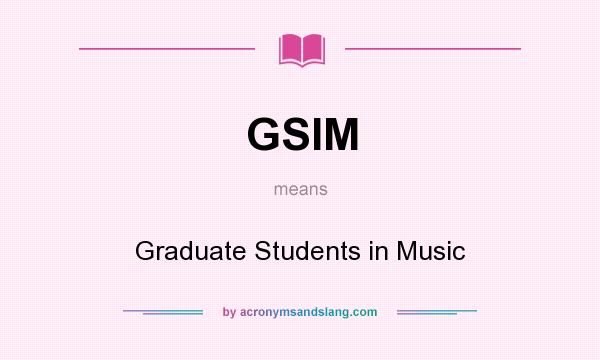 What does GSIM mean? It stands for Graduate Students in Music