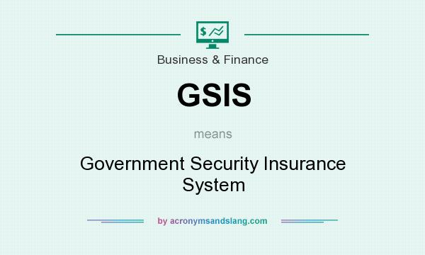 What does GSIS mean? It stands for Government Security Insurance System