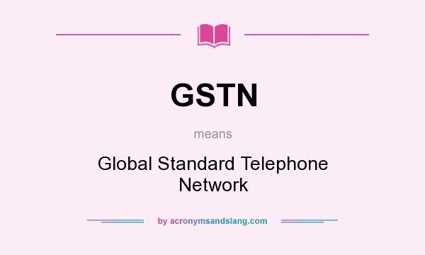 Gstn global standard telephone network in undefined by gstn global standard telephone network in undefined by acronymsandslang publicscrutiny Images