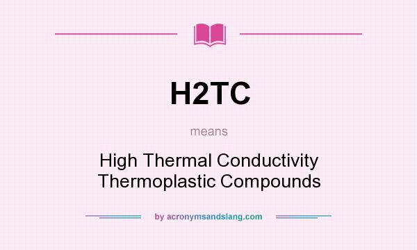 What does H2TC mean? It stands for High Thermal Conductivity Thermoplastic Compounds