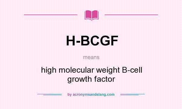 What does H-BCGF mean? It stands for high molecular weight B-cell growth factor