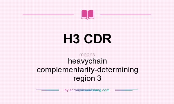What does H3 CDR mean? It stands for heavychain complementarity-determining region 3