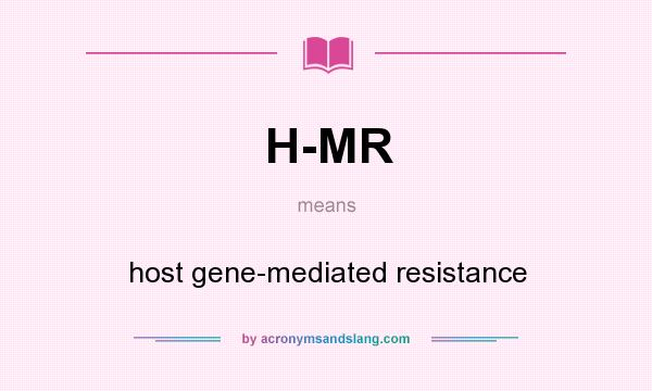What does H-MR mean? It stands for host gene-mediated resistance