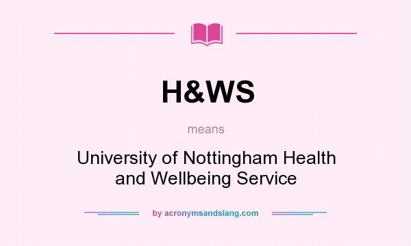 What does H&WS mean? It stands for University of Nottingham Health and Wellbeing Service