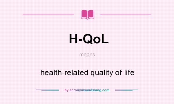 What does H-QoL mean? It stands for health-related quality of life