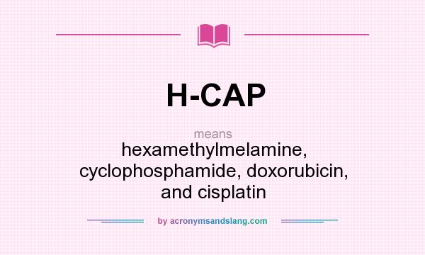 What does H-CAP mean? It stands for hexamethylmelamine, cyclophosphamide, doxorubicin, and cisplatin