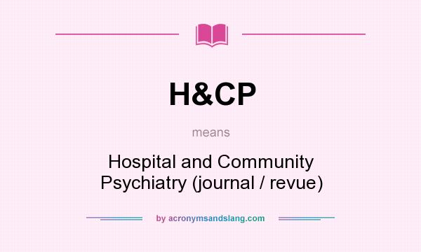 What does H&CP mean? It stands for Hospital and Community Psychiatry (journal / revue)