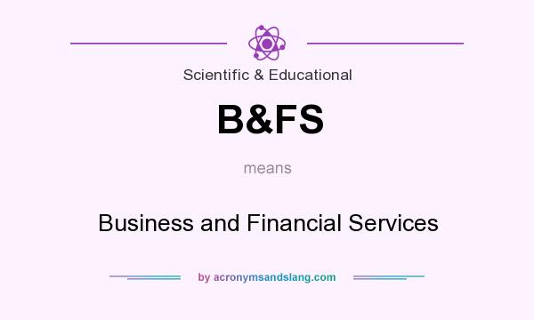 What does B&FS mean? It stands for Business and Financial Services