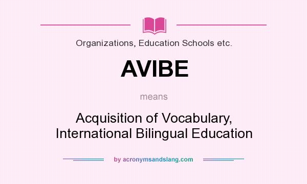 What does AVIBE mean? It stands for Acquisition of Vocabulary, International Bilingual Education