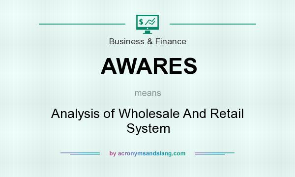 What does AWARES mean? It stands for Analysis of Wholesale And Retail System