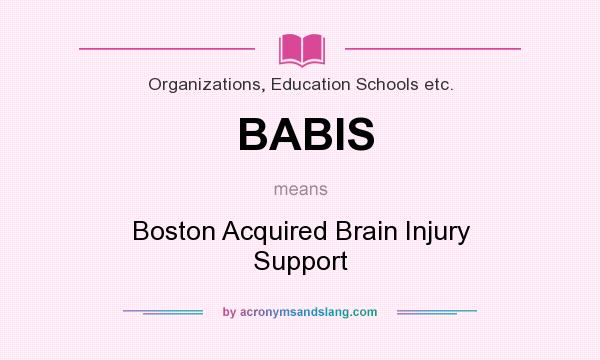 What does BABIS mean? It stands for Boston Acquired Brain Injury Support