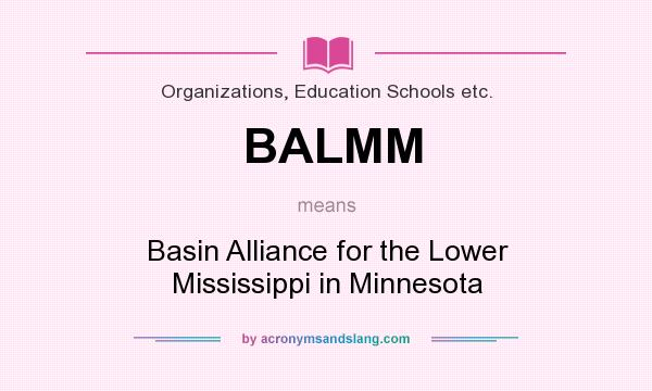 What does BALMM mean? It stands for Basin Alliance for the Lower Mississippi in Minnesota