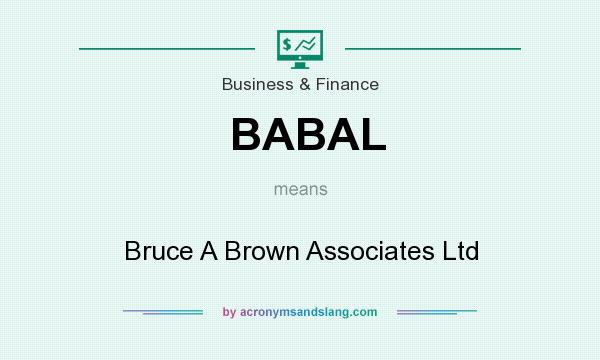 What does BABAL mean? It stands for Bruce A Brown Associates Ltd