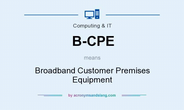 What does B-CPE mean? It stands for Broadband Customer Premises Equipment