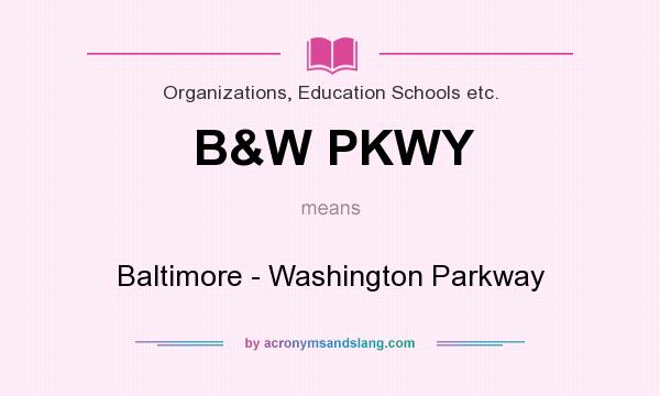 What does B&W PKWY mean? It stands for Baltimore - Washington Parkway