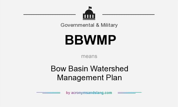 What does BBWMP mean? It stands for Bow Basin Watershed Management Plan