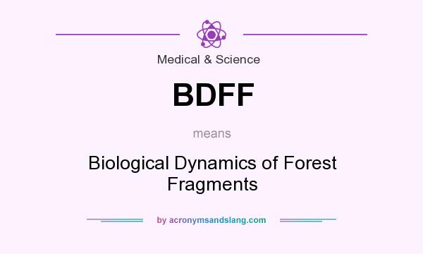 What does BDFF mean? It stands for Biological Dynamics of Forest Fragments
