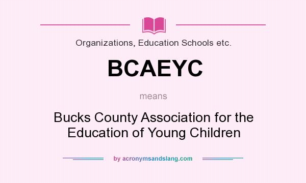 What does BCAEYC mean? It stands for Bucks County Association for the Education of Young Children