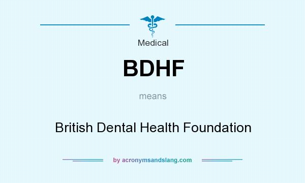 What does BDHF mean? It stands for British Dental Health Foundation