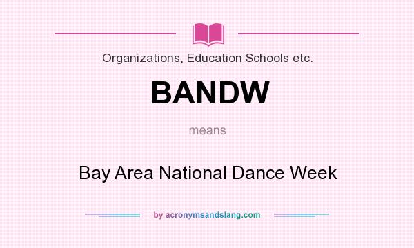 What does BANDW mean? It stands for Bay Area National Dance Week