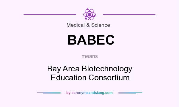 What does BABEC mean? It stands for Bay Area Biotechnology Education Consortium