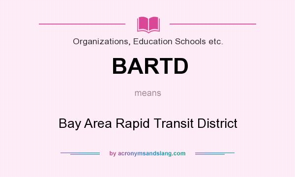 What does BARTD mean? It stands for Bay Area Rapid Transit District