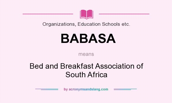What does BABASA mean? It stands for Bed and Breakfast Association of South Africa