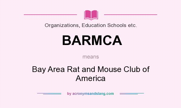 What does BARMCA mean? It stands for Bay Area Rat and Mouse Club of America