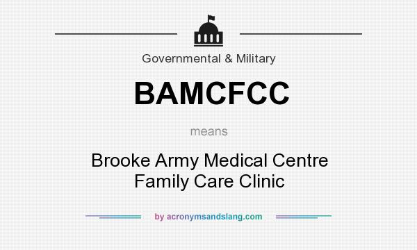 What does BAMCFCC mean? It stands for Brooke Army Medical Centre Family Care Clinic