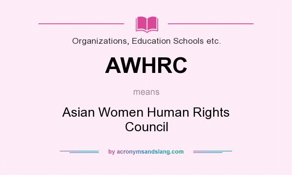 What does AWHRC mean? It stands for Asian Women Human Rights Council