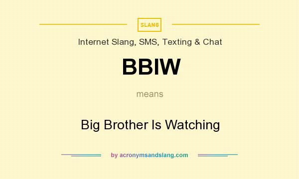 What does BBIW mean? It stands for Big Brother Is Watching