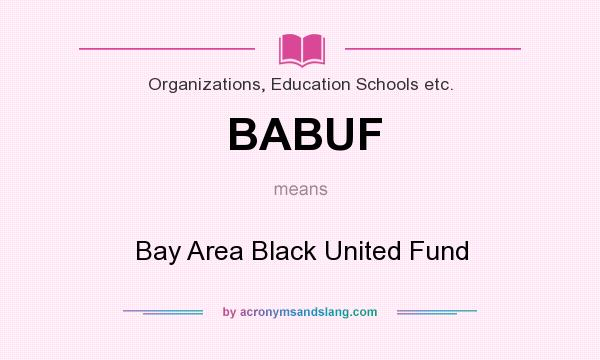 What does BABUF mean? It stands for Bay Area Black United Fund