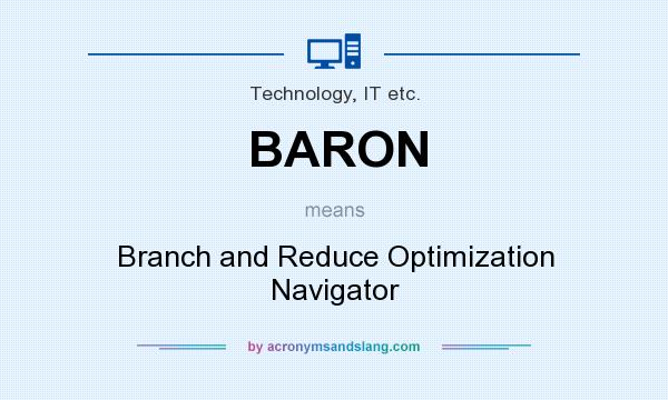 What does BARON mean? It stands for Branch and Reduce Optimization Navigator