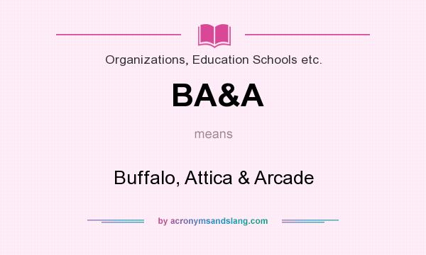 What does BA&A mean? It stands for Buffalo, Attica & Arcade