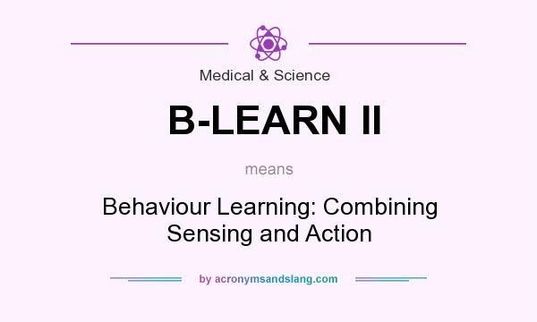 What does B-LEARN II mean? It stands for Behaviour Learning: Combining Sensing and Action