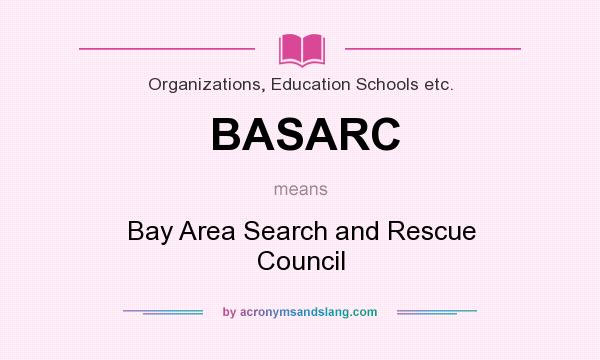 What does BASARC mean? It stands for Bay Area Search and Rescue Council