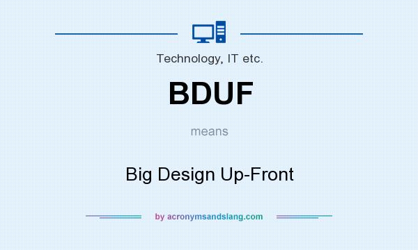 What does BDUF mean? It stands for Big Design Up-Front