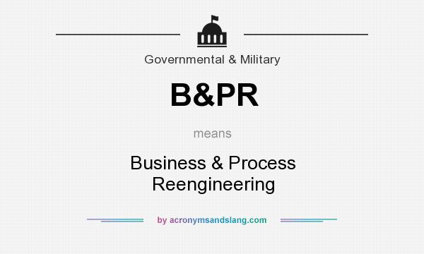 What does B&PR mean? It stands for Business & Process Reengineering