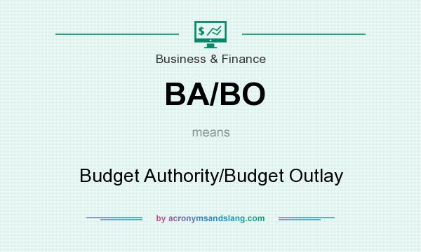 What does BA/BO mean? It stands for Budget Authority/Budget Outlay