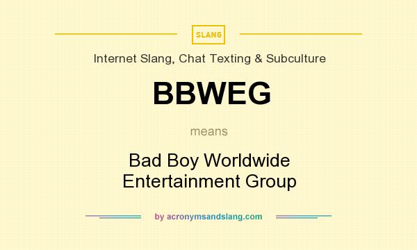 What does BBWEG mean? It stands for Bad Boy Worldwide Entertainment Group