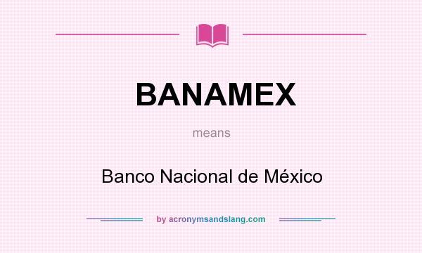What does BANAMEX mean? It stands for Banco Nacional de México