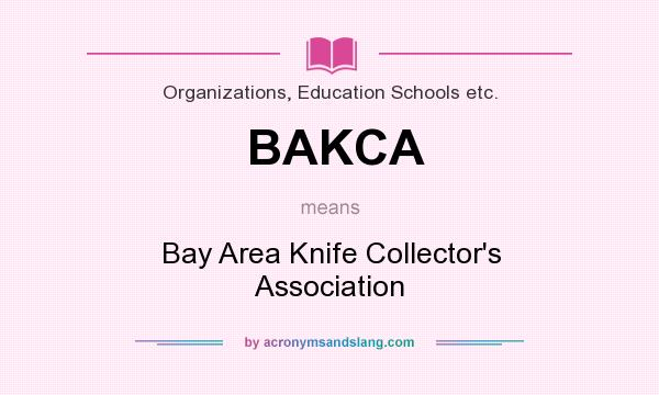 What does BAKCA mean? It stands for Bay Area Knife Collector`s Association